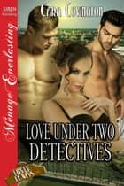 Love Under Two Detectives ebook by Cara Covington