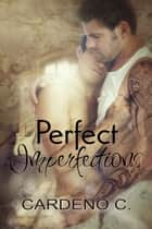 Perfect Imperfections ebook by Cardeno C.