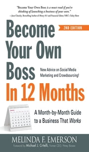 Become Your Own Boss in 12 Months - A Month-by-Month Guide to a Business that Works ebook by Melinda F. Emerson,Michael J. Critelli