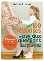 100 réponses de psy aux questions des parents ebook by Anne Bacus