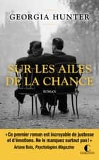 Sur les ailes de la chance eBook by Georgia Hunter