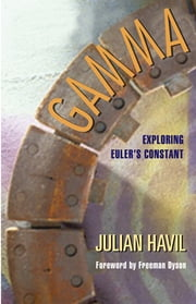 Gamma - Exploring Euler's Constant ebook by Julian Havil,Freeman Dyson
