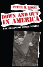 Down and Out in America ebook by Peter H. Rossi