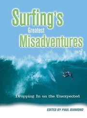 Surfing's Greatest Misadventures: Dropping In on the Unexpected ebook by Paul Diamond, Tyler McMahon