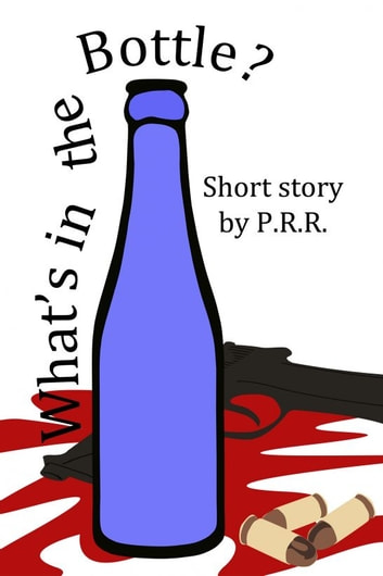 What's in the Bottle? ebook by P. R. R.