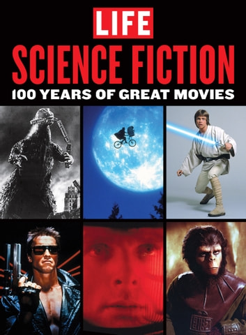 LIFE Science Fiction - 100 Years of Great Movies ebook by The Editors of LIFE