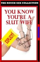 You Know You're A Slut Wife ebook by Naughty Daydreams Press