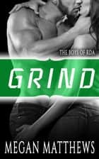 Grind - The Boys of RDA, #3 ebook by Megan Matthews