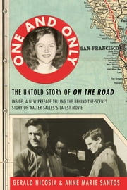 One and Only - The Untold Story of On the Road and LuAnne Henderson, the Woman Who Started Jack Kerouac and Neal Cassady on Their Journey ebook by Gerald Nicosia