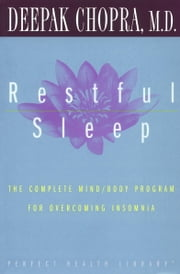 Restful Sleep - The Complete Mind/Body Program for Overcoming Insomnia ebook by Deepak Chopra, M.D.