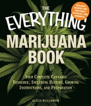 The Everything Marijuana Book - Your complete cannabis resource, including history, growing instructions, and preparation ebook by Alicia Williamson