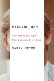 Missing Man - The American Spy Who Vanished in Iran ebook by Barry Meier
