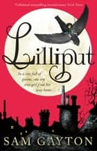 Lilliput eBook by Sam Gayton