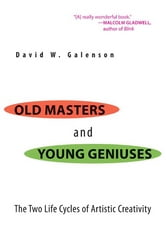 Old Masters and Young Geniuses - The Two Life Cycles of Artistic Creativity ebook by David W. Galenson