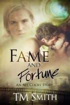 Fame and Fortune - All Cocks Stories, #2 ebook by TM Smith