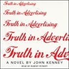 Truth in Advertising - A Novel audiobook by John Kenney