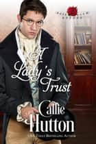 A Lady's Trust - The Rose Room Rogues ebook by Callie Hutton