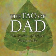 The Tao of Dad - The Wisdom of Fathers Near and Far ebook by Taro Gold