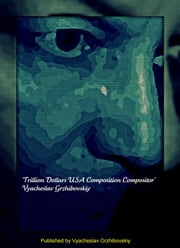 'Trillion Dollars USA Composition Compositor.' ebook by Vyacheslav Grzhibovskiy