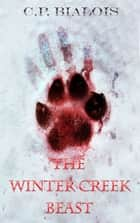 The Winter Creek Beast (The Winter Creek Trilogy Book 1) ebook by CP Bialois