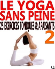 Le yoga sans peine - 2 - 25 exercices toniques & apaisants ebook by Kobo.Web.Store.Products.Fields.ContributorFieldViewModel