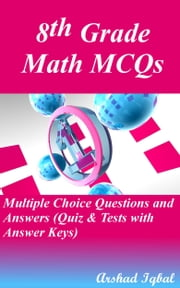 8th Grade Math MCQs: Multiple Choice Questions and Answers (Quiz & Tests with Answer Keys) ebook by Arshad Iqbal