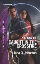 Colton 911: Caught in the Crossfire ebook by Linda O. Johnston