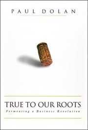 True to Our Roots - Fermenting a Business Revolution ebook by Paul Dolan
