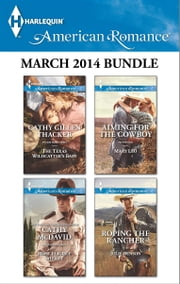 Harlequin American Romance March 2014 Bundle - The Texas Wildcatter's Baby\Most Eligible Sheriff\Aiming for the Cowboy\Roping the Rancher ebook by Cathy Gillen Thacker,Cathy McDavid,Mary Leo,Julie Benson