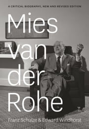 Mies van der Rohe - A Critical Biography, New and Revised Edition ebook by Franz Schulze, Edward Windhorst