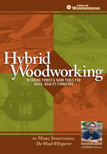 Hybrid Woodworking - Blending Power & Hand Tools for Quick, Quality Furniture ebook by Marc Spagnuolo