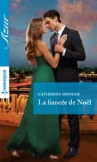 La fiancée de Noël ebook by Catherine Spencer