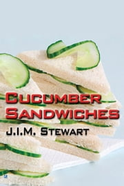 Cucumber Sandwiches ebook by J.I.M. Stewart