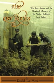 The Lost Rocks: The Dare Stones and the Unsolved Mystery of Sir Walter Raleigh's Lost Colony ebook by David La Vere