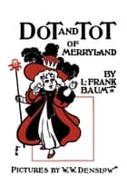 Dot and Tot of Merryland ebook by L. Frank Baum, W. W. Denslow