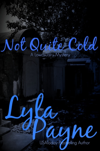 Not Quite Cold (A Lowcountry Mystery) ebook by Lyla Payne