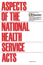 Aspects of the National Health Service Acts: The Westminster Series, Vol. 6 ebook by Seaton, C. R.