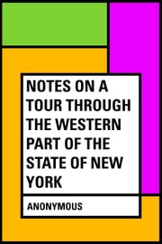 Notes on a Tour Through the Western part of The State of New York ebook by Anonymous
