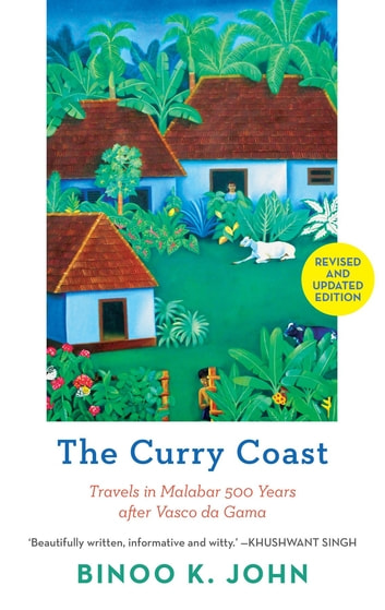 The Curry Coast - Travels in Malabar 500 Years After Vasco Da Gama ebook by Binoo K. John