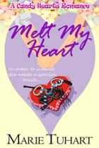 Melt My Heart ebook by Marie Tuhart