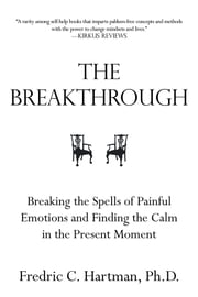 The Breakthrough - Breaking the Spells of Painful Emotions and Finding the Calm in the Present Moment How to Build a New Outlook on Life ebook by Fredric Hartman