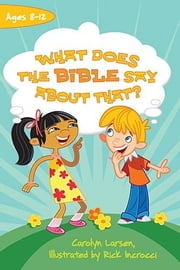 What Does the Bible Say about That? ebook by Carolyn Larsen