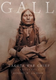 Gall: Lakota War Chief - Lakota War Chief ebook by Robert W. Larson