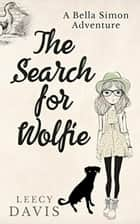 The Search for Wolfie - A Bella Simon Adventure Short Story, #1 電子書籍 by Leecy Davis