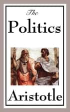 Politics - With linked Table of Contents ebook by Aristotle