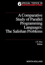 A Comparative Study of Parallel Programming Languages: The Salishan Problems ebook by Feo, J.T.