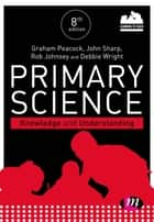 Primary Science: Knowledge and Understanding ebook by Debbie Wright, Keira Sewell, Graham A Peacock,...