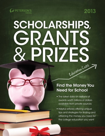 Scholarships, Grants & Prizes 2013 ebook by Peterson's