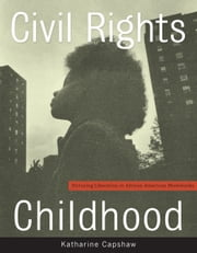 Civil Rights Childhood - Picturing Liberation in African American Photobooks ebook by Katharine Capshaw