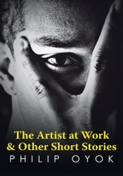 The Artist at Work & Other Short Stories ebook by Philip Oyok